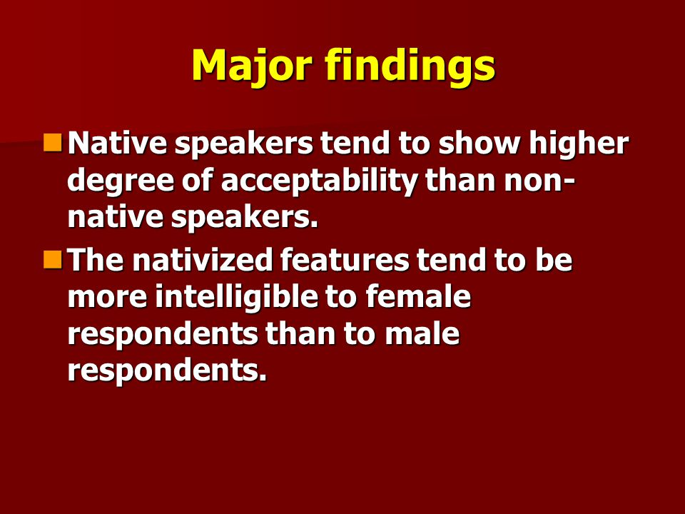 Major findings Native speakers tend to show higher degree of acceptability than non- native speakers. Native speakers tend to show higher degree of ac