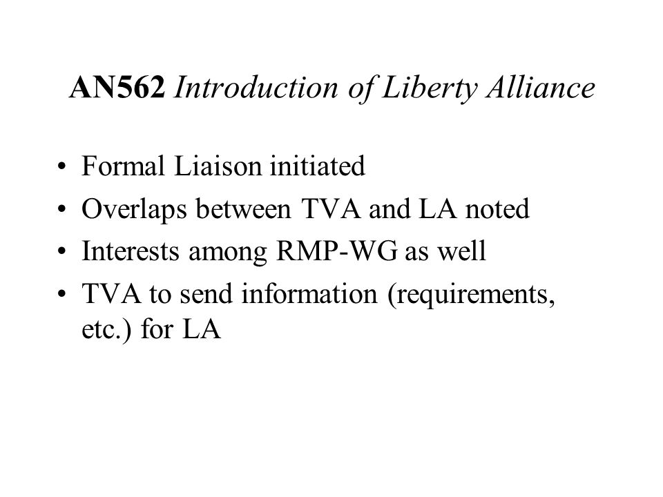 AN562 Introduction of Liberty Alliance Formal Liaison initiated Overlaps between TVA and LA noted Interests among RMP-WG as well TVA to send information (requirements, etc.) for LA