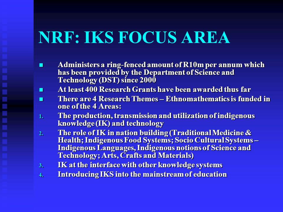 IKS IN SOUTH AFRICA: THE NATIONAL RESEARCH FOUNDATION (NRF) Defines IKS as a complex set of knowledge and technologies existing and developed around s