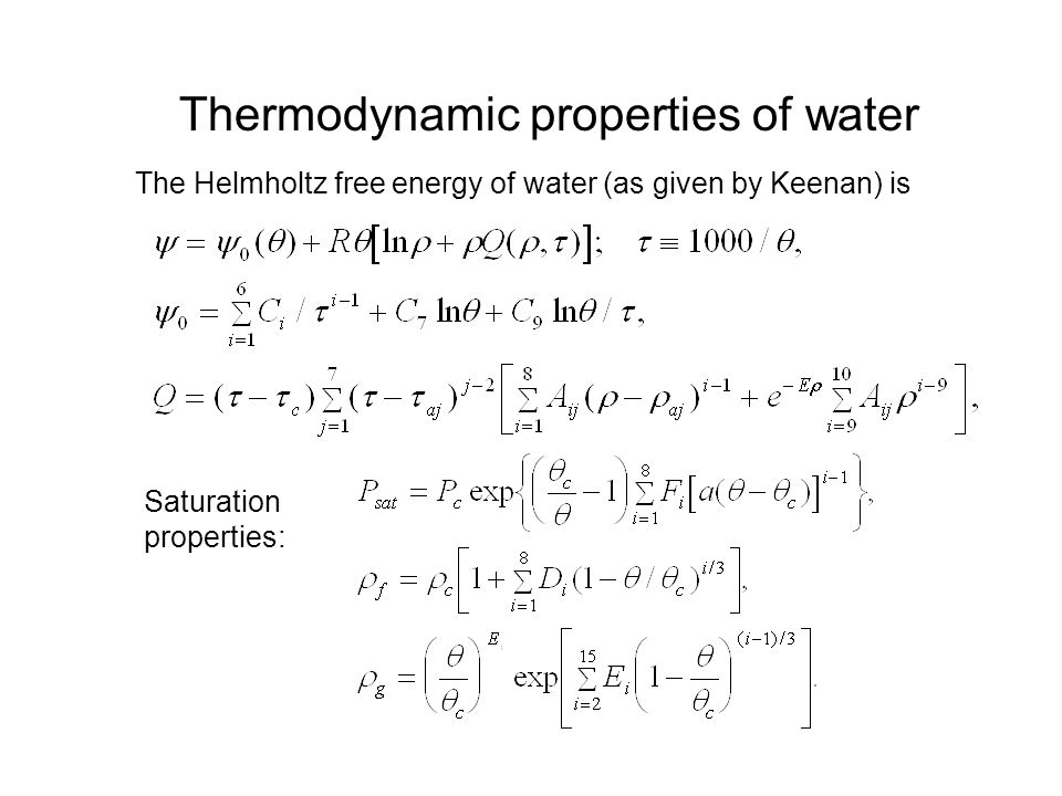 Thermodynamic properties of water The Helmholtz free energy of water (as given by Keenan) is Saturation properties: