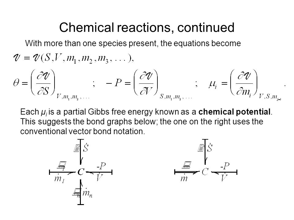 Chemical reactions, continued With more than one species present, the equations become Each μ i is a partial Gibbs free energy known as a chemical potential.
