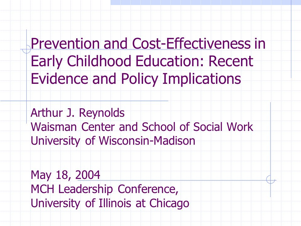 Prevention and Cost-Effectiveness in Early Childhood Education: Recent Evidence and Policy Implications Arthur J.