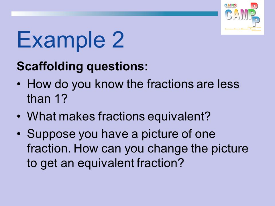 Example 2 Scaffolding questions: How do you know the fractions are less than 1.