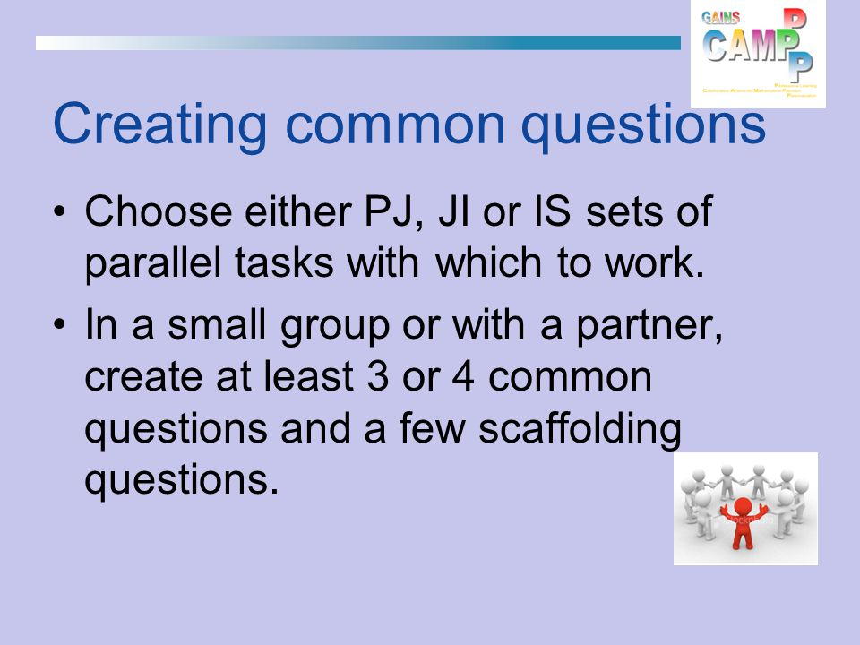 Creating common questions Choose either PJ, JI or IS sets of parallel tasks with which to work.