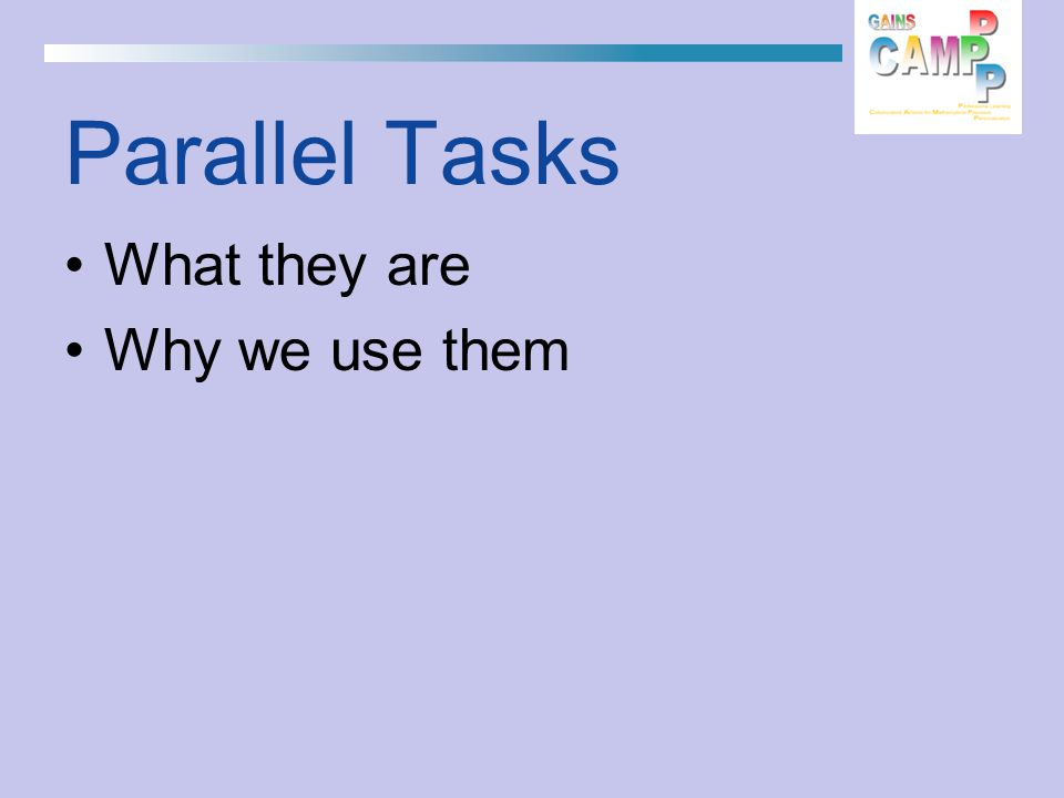 Parallel Tasks What they are Why we use them