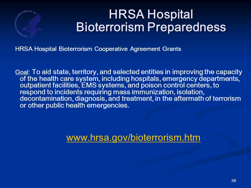 26 HRSA Hospital Bioterrorism Preparedness HRSA Hospital Bioterrorism Cooperative Agreement Grants Goal: To aid state, territory, and selected entitie