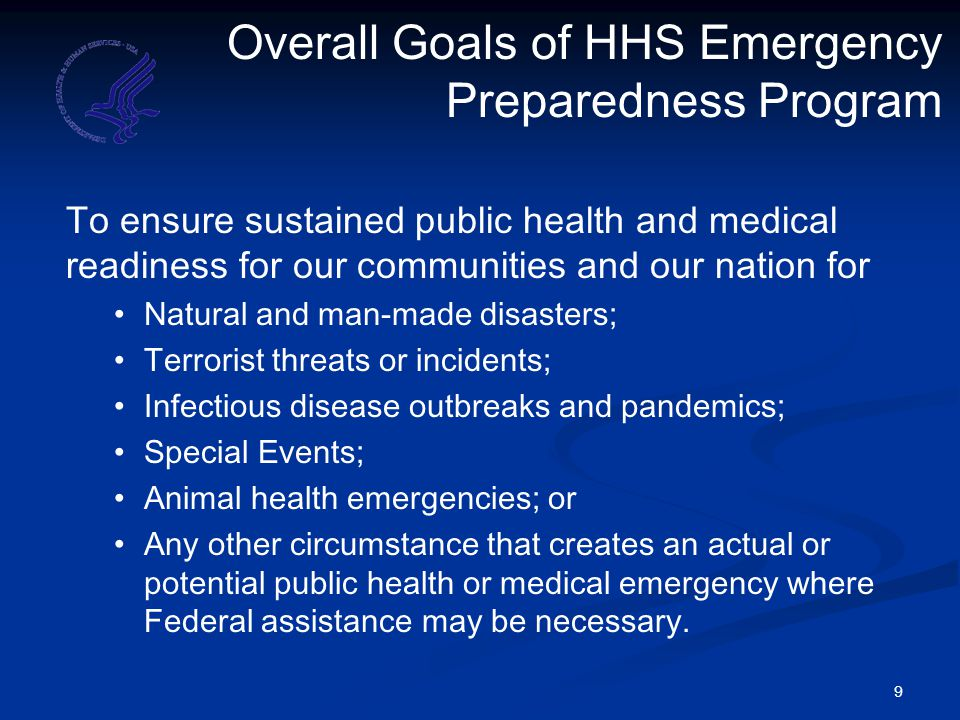 10 HHS Primary Federal Agency Role HHS is the primary Federal Agency responsible for public health and medical emergency planning, preparations, response, and recovery in the following scenarios: The Secretary of HHS, using his authorities, declares a public health emergency HHS assistance has been requested by the appropriate State, local or Tribal authorities A Federal Department or agency acting under its own authority has requested the assistance of HHS (including the Robert T.