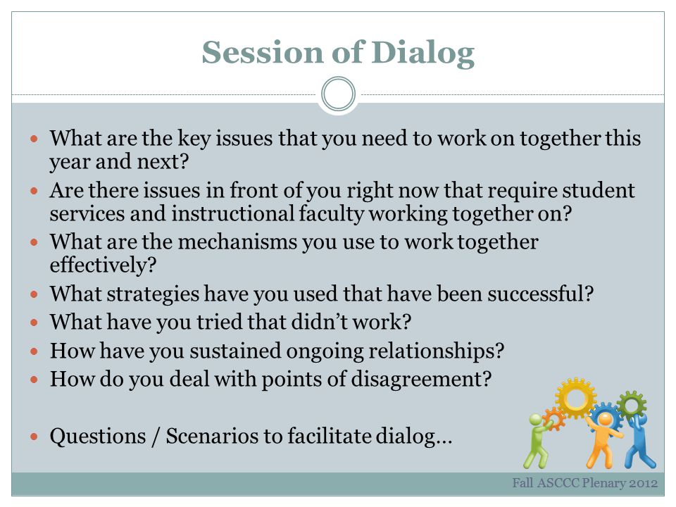 Session of Dialog What are the key issues that you need to work on together this year and next.