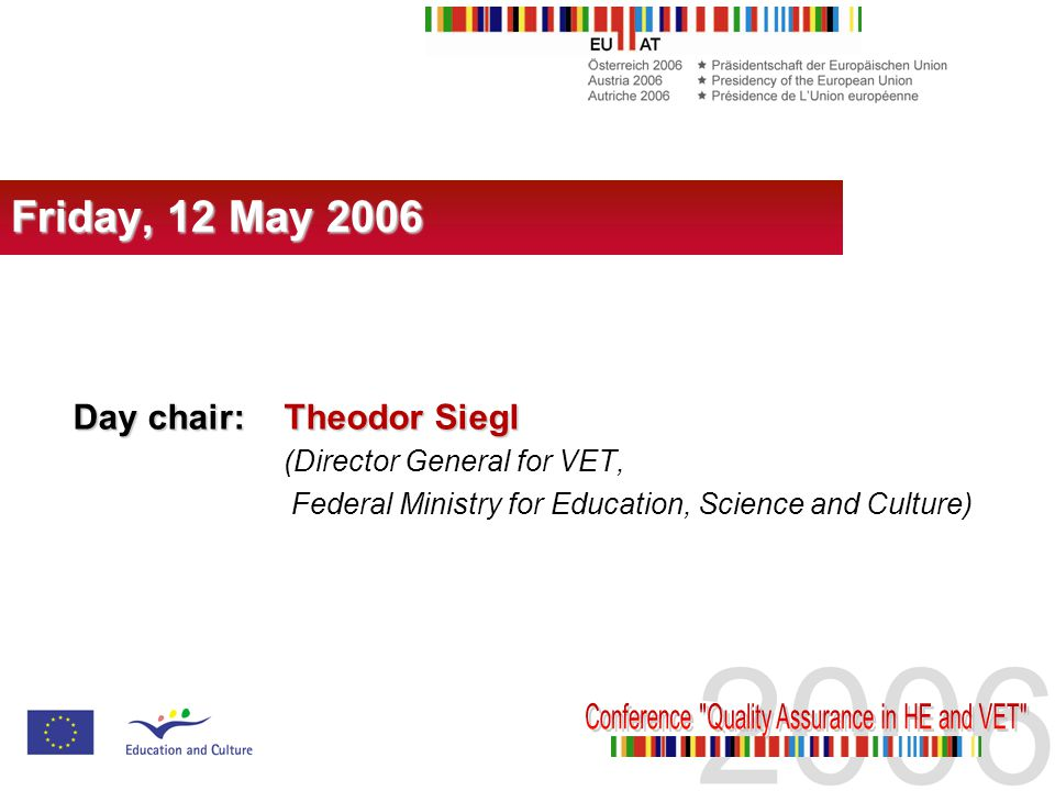 Day chair: Theodor Siegl (Director General for VET, Federal Ministry for Education, Science and Culture) Friday, 12 May 2006