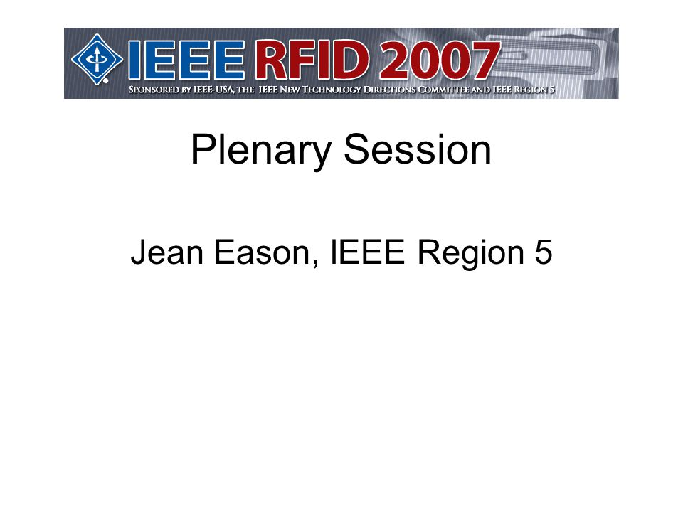 Plenary Session Jean Eason, IEEE Region 5