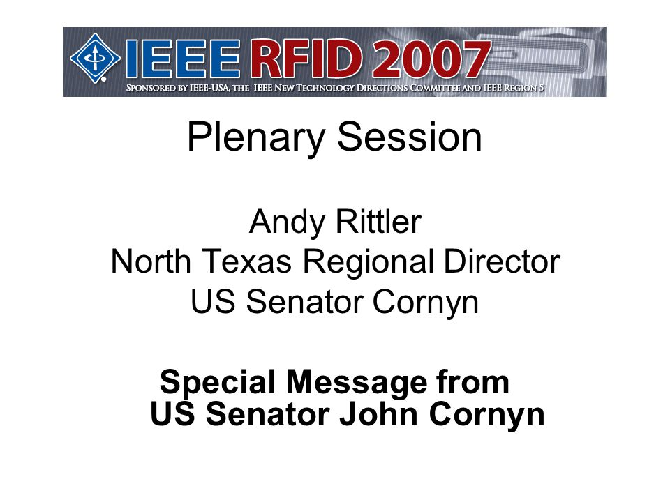 Plenary Session Andy Rittler North Texas Regional Director US Senator Cornyn Special Message from US Senator John Cornyn