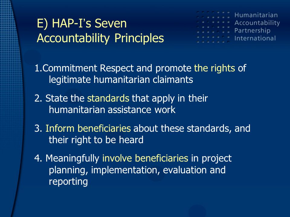 E) HAP-I ' s Seven Accountability Principles 1.Commitment Respect and promote the rights of legitimate humanitarian claimants 2.