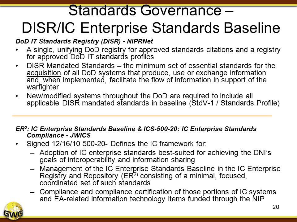 Standards Governance – DISR/IC Enterprise Standards Baseline DoD IT Standards Registry (DISR) - NIPRNet A single, unifying DoD registry for approved s