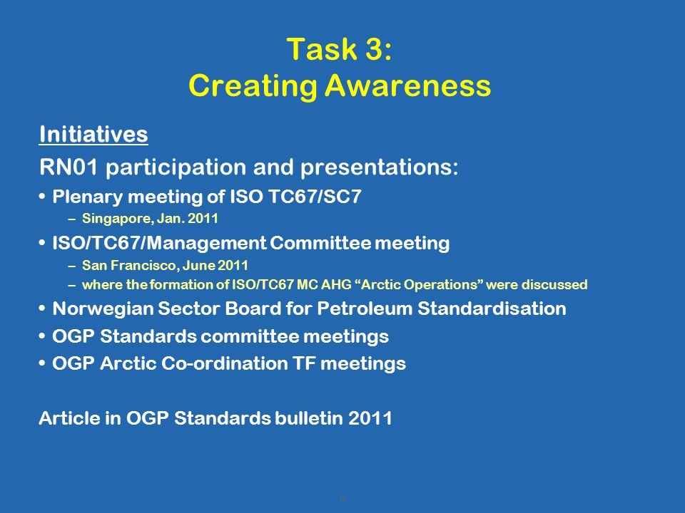 18 Task 3: Creating Awareness Initiatives RN01 participation and presentations: Plenary meeting of ISO TC67/SC7 –Singapore, Jan.