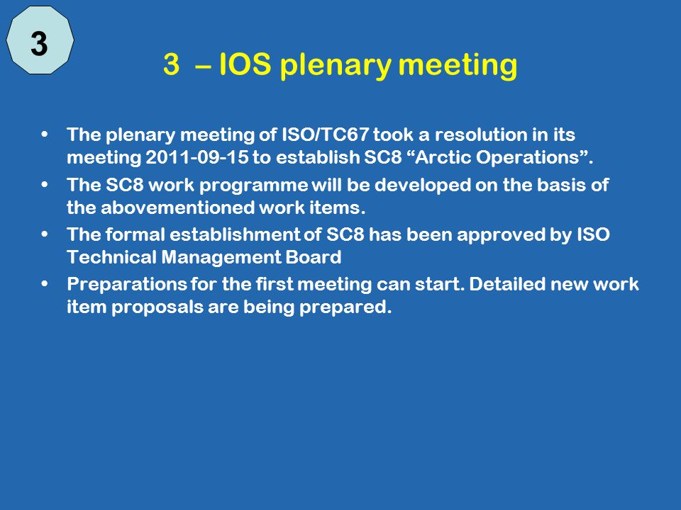 3 – IOS plenary meeting The plenary meeting of ISO/TC67 took a resolution in its meeting 2011-09-15 to establish SC8 Arctic Operations .