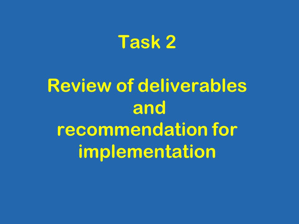 Task 2 Review of deliverables and recommendation for implementation
