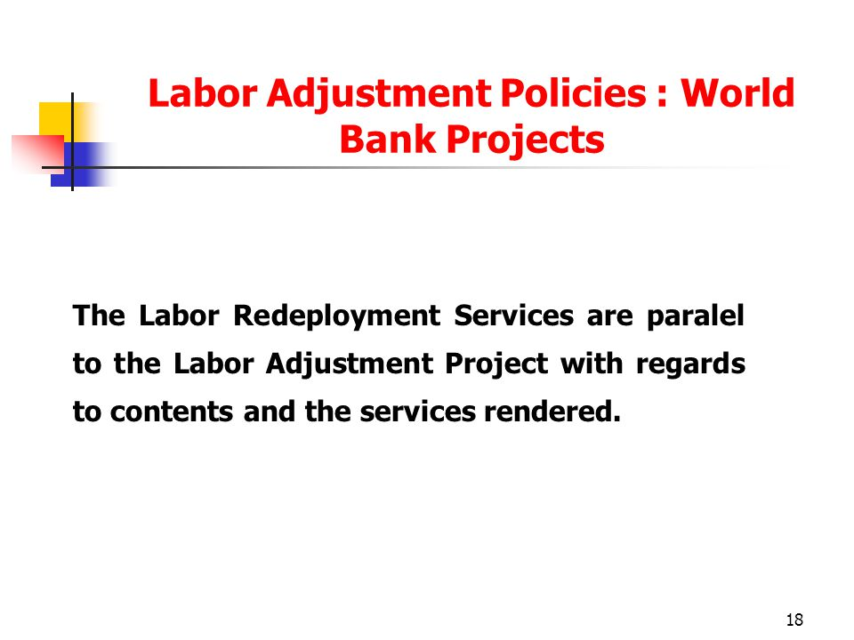 18 The Labor Redeployment Services are paralel to the Labor Adjustment Project with regards to contents and the services rendered.