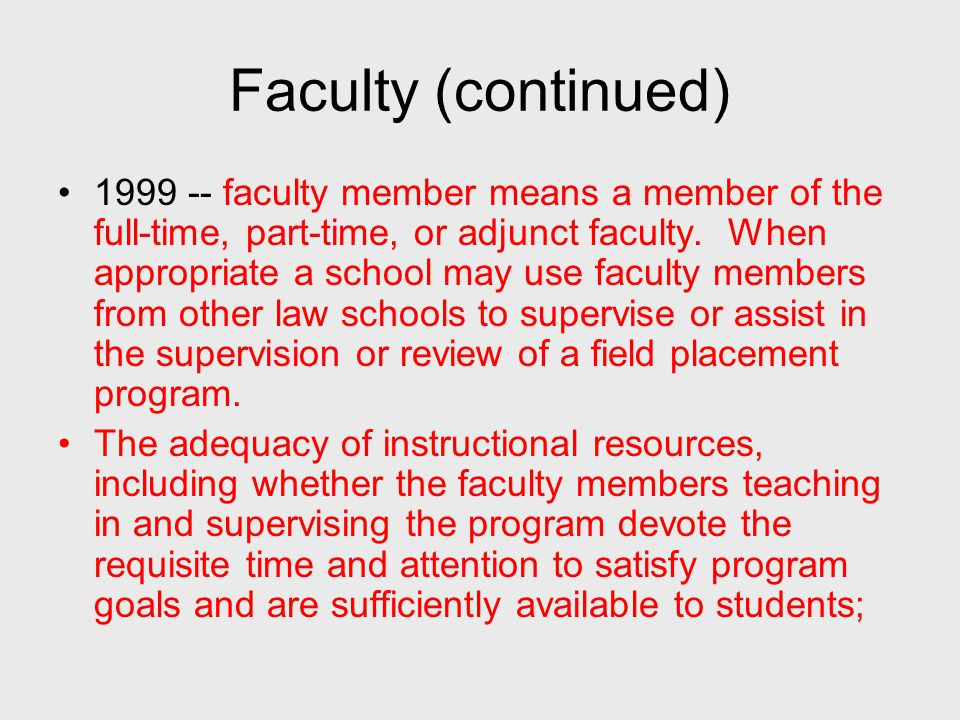 Faculty (continued) 1999 -- faculty member means a member of the full-time, part-time, or adjunct faculty.