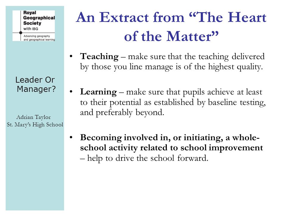 """Leader Or Manager? Adrian Taylor St. Mary's High School An Extract from """"The Heart of the Matter"""" Teaching – make sure that the teaching delivered by"""