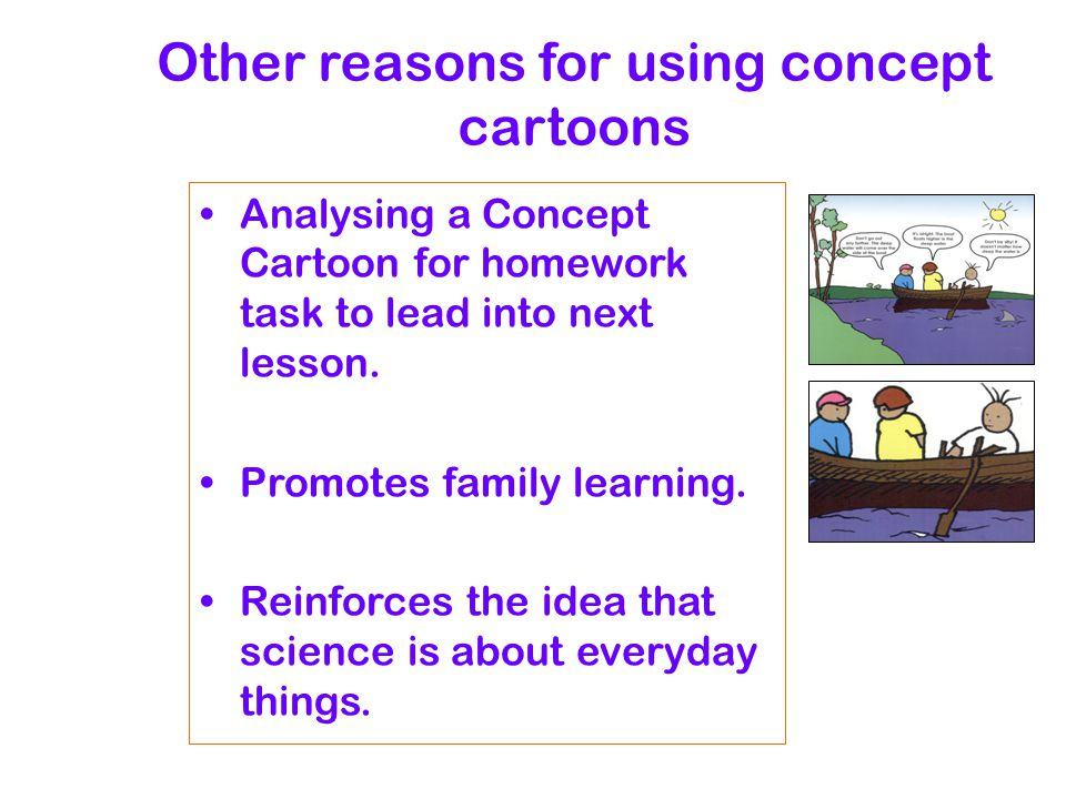 Other reasons for using concept cartoons Analysing a Concept Cartoon for homework task to lead into next lesson.