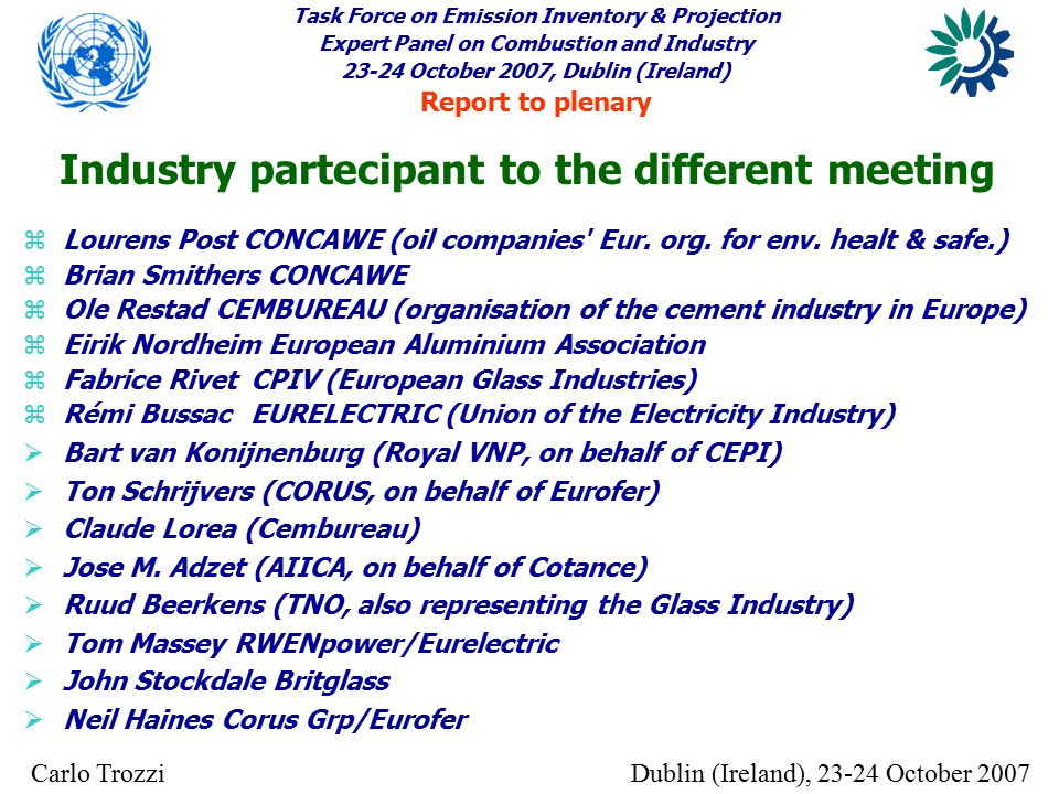 Task Force on Emission Inventory & Projection Expert Panel on Combustion and Industry 23-24 October 2007, Dublin (Ireland) Report to plenary Dublin (Ireland), 23-24 October 2007Carlo Trozzi z Lourens Post CONCAWE (oil companies Eur.