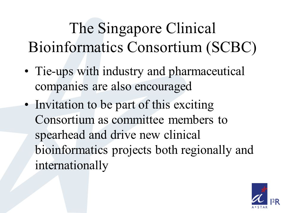 The Singapore Clinical Bioinformatics Consortium (SCBC) Tie-ups with industry and pharmaceutical companies are also encouraged Invitation to be part of this exciting Consortium as committee members to spearhead and drive new clinical bioinformatics projects both regionally and internationally