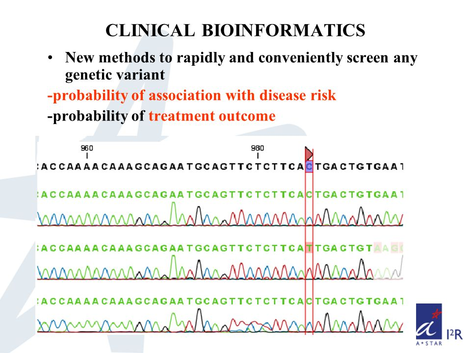CLINICAL BIOINFORMATICS New methods to rapidly and conveniently screen any genetic variant -probability of association with disease risk -probability of treatment outcome