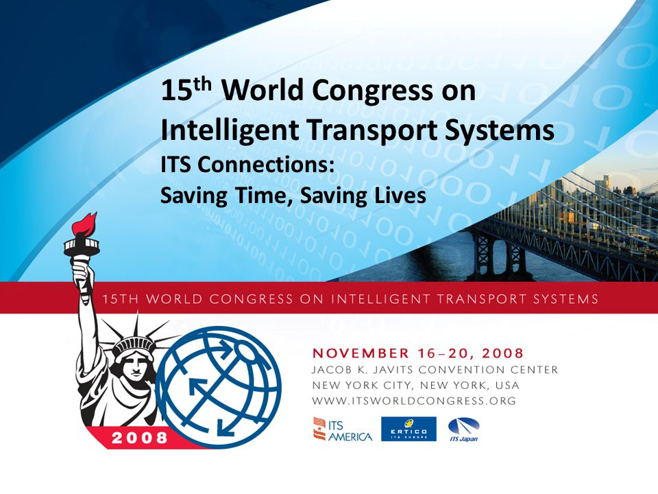 15 th World Congress on Intelligent Transport Systems ITS Connections: Saving Time, Saving Lives