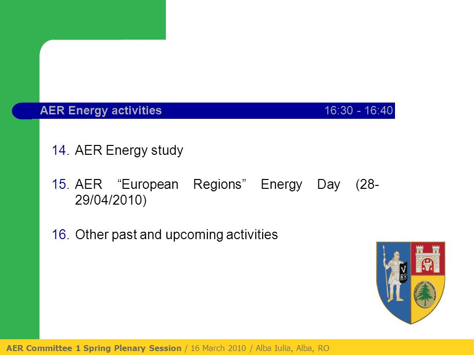 AER Energy activities16:30 - 16:40 14.AER Energy study 15.AER European Regions Energy Day (28- 29/04/2010) 16.Other past and upcoming activities