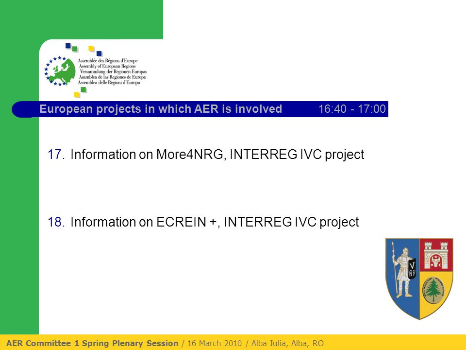 European projects in which AER is involved16:40 - 17:00 17.Information on More4NRG, INTERREG IVC project 18.Information on ECREIN +, INTERREG IVC project