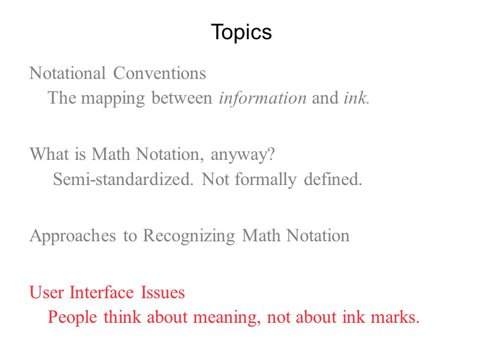 Notational Conventions The mapping between information and ink. What is Math Notation, anyway? Semi-standardized. Not formally defined. Approaches to