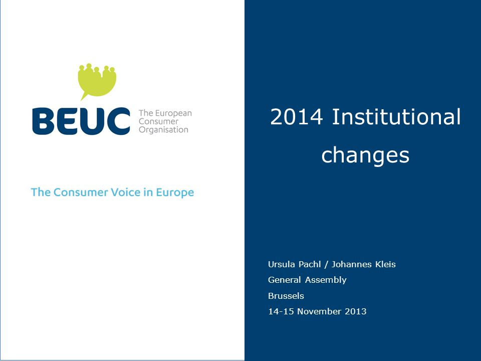 2014 Institutional changes Ursula Pachl / Johannes Kleis General Assembly Brussels 14-15 November 2013
