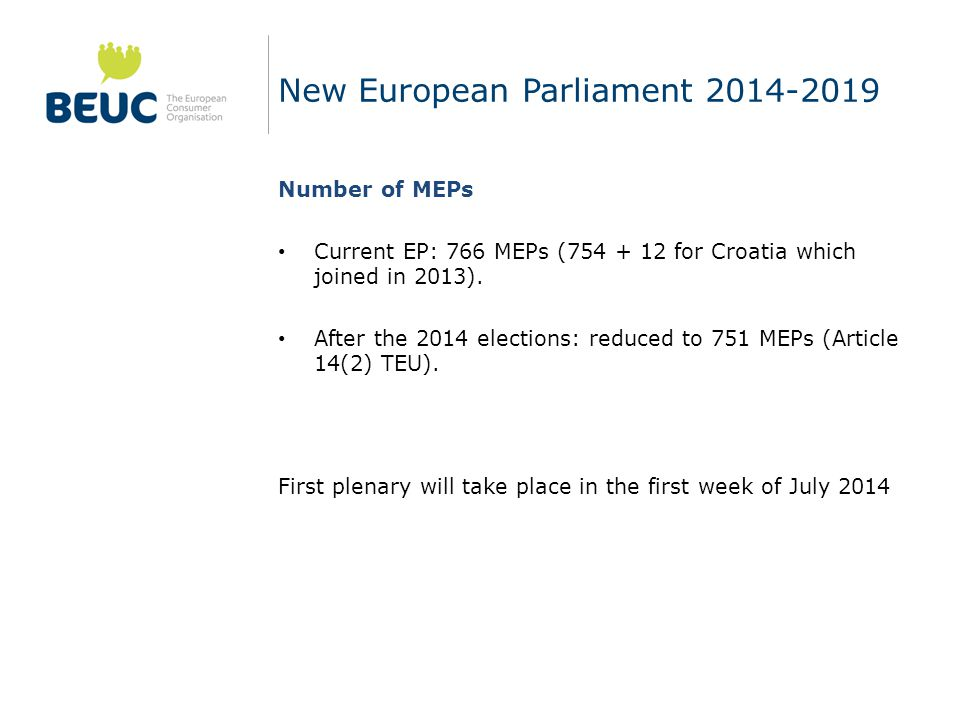 New European Parliament 2014-2019 Number of MEPs Current EP: 766 MEPs (754 + 12 for Croatia which joined in 2013).