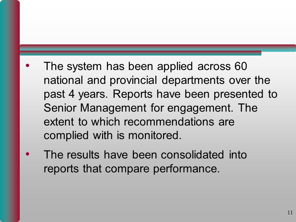 11 The system has been applied across 60 national and provincial departments over the past 4 years.