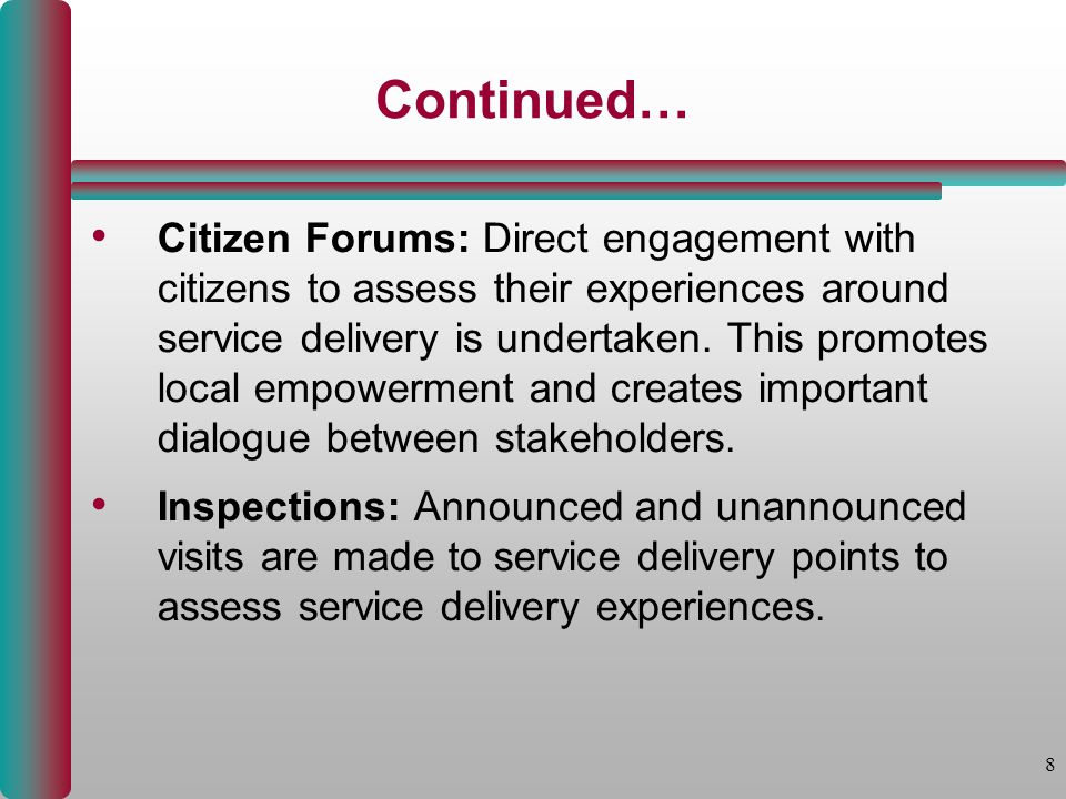 8 Continued… Citizen Forums: Direct engagement with citizens to assess their experiences around service delivery is undertaken.