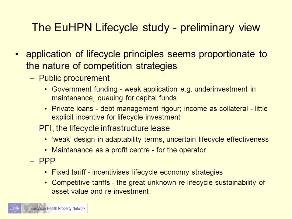 The EuHPN Lifecycle study - preliminary view application of lifecycle principles seems proportionate to the nature of competition strategies –Public procurement Government funding - weak application e.g.