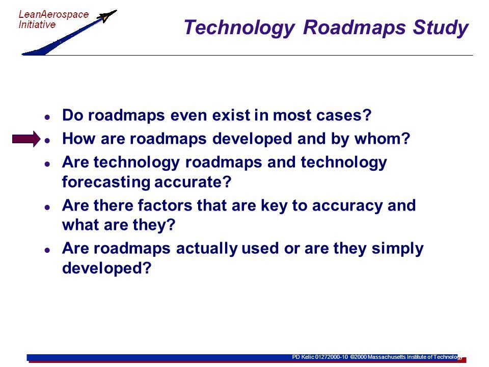 PD Kelic 01272000-10 ©2000 Massachusetts Institute of Technology Technology Roadmaps Study l Do roadmaps even exist in most cases.