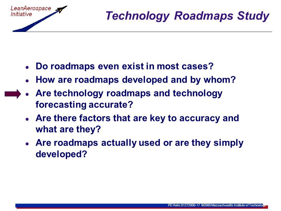 PD Kelic 01272000-17 ©2000 Massachusetts Institute of Technology Technology Roadmaps Study l Do roadmaps even exist in most cases.