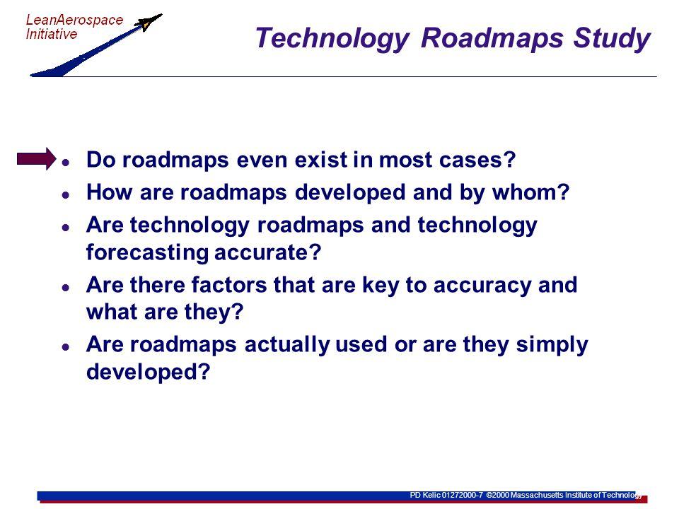 PD Kelic 01272000-7 ©2000 Massachusetts Institute of Technology Technology Roadmaps Study l Do roadmaps even exist in most cases.