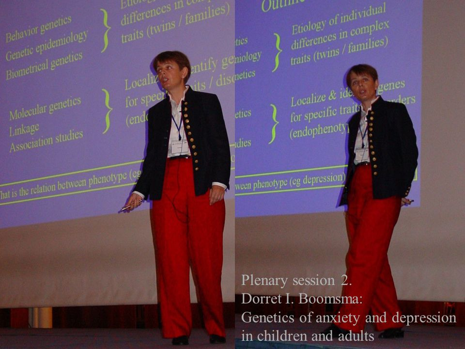 Plenary session 2. Dorret I. Boomsma: Genetics of anxiety and depression in children and adults