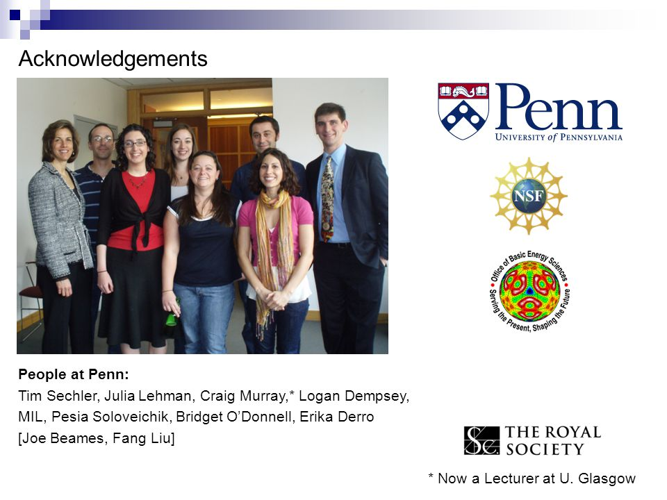 People at Penn: Tim Sechler, Julia Lehman, Craig Murray,* Logan Dempsey, MIL, Pesia Soloveichik, Bridget O'Donnell, Erika Derro [Joe Beames, Fang Liu] Acknowledgements * Now a Lecturer at U.