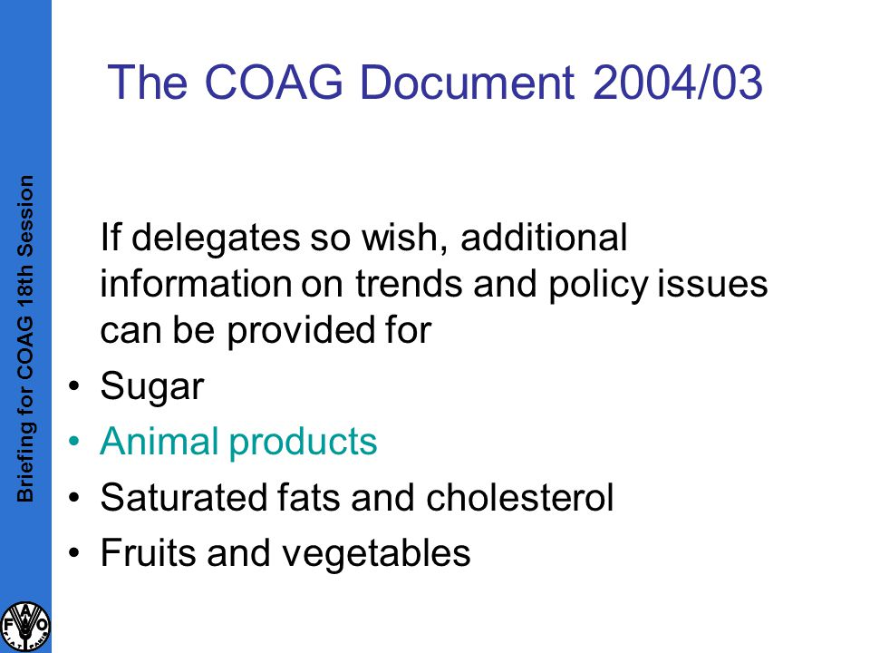 The COAG Document 2004/03 If delegates so wish, additional information on trends and policy issues can be provided for Sugar Animal products Saturated