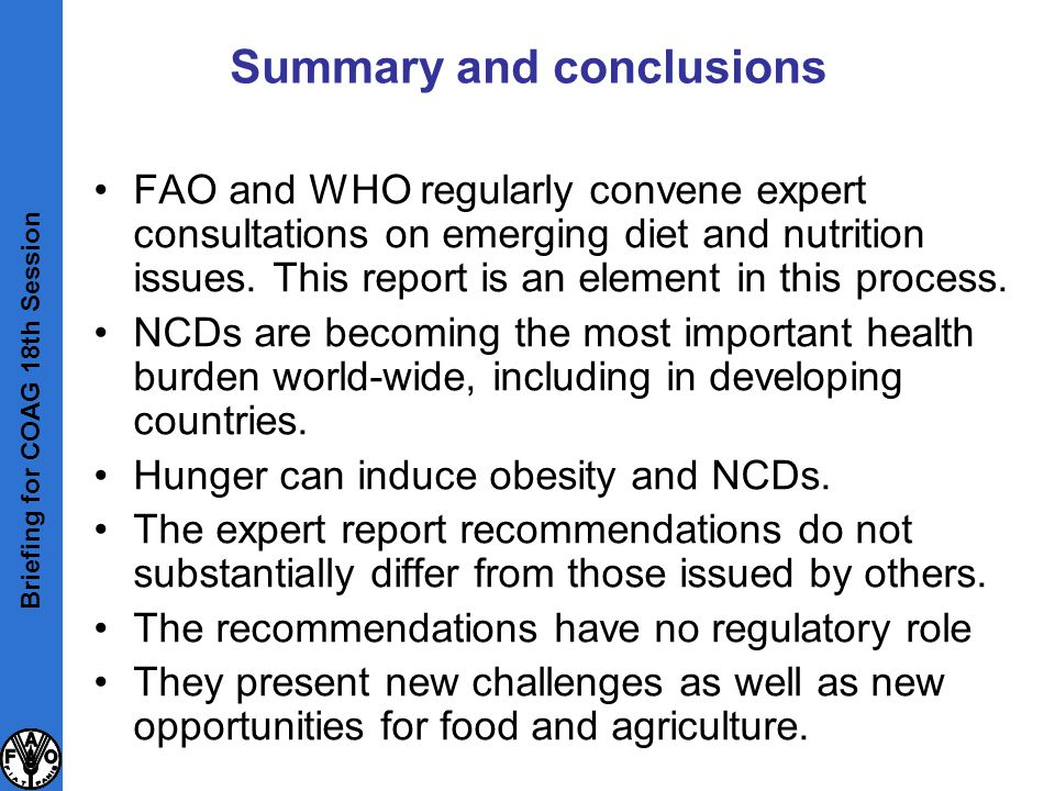 Summary and conclusions FAO and WHO regularly convene expert consultations on emerging diet and nutrition issues. This report is an element in this pr