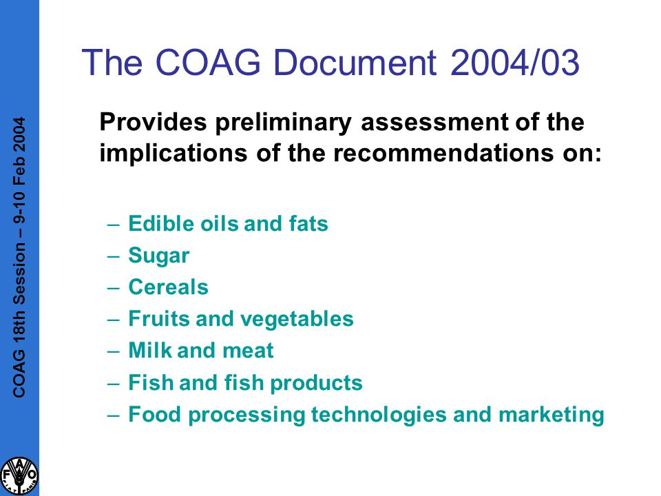 The COAG Document 2004/03 Provides preliminary assessment of the implications of the recommendations on: –Edible oils and fats –Sugar –Cereals –Fruits