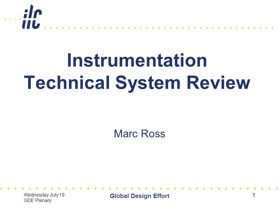Wednesday July 19 GDE Plenary Global Design Effort 1 Instrumentation Technical System Review Marc Ross