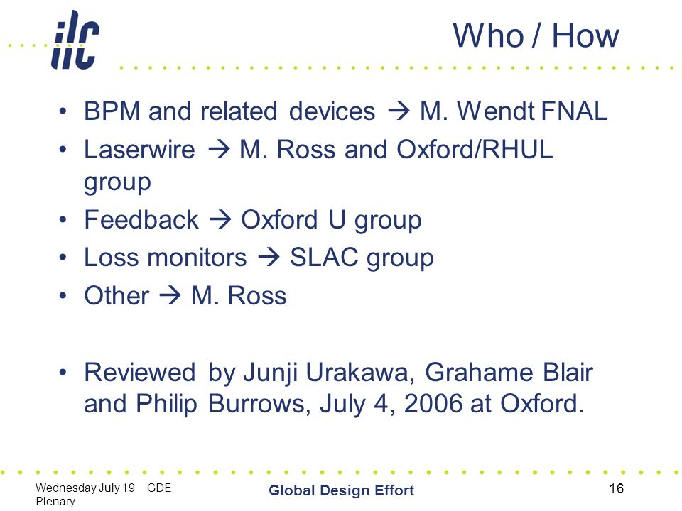 Wednesday July 19 GDE Plenary Global Design Effort 16 Who / How BPM and related devices  M.