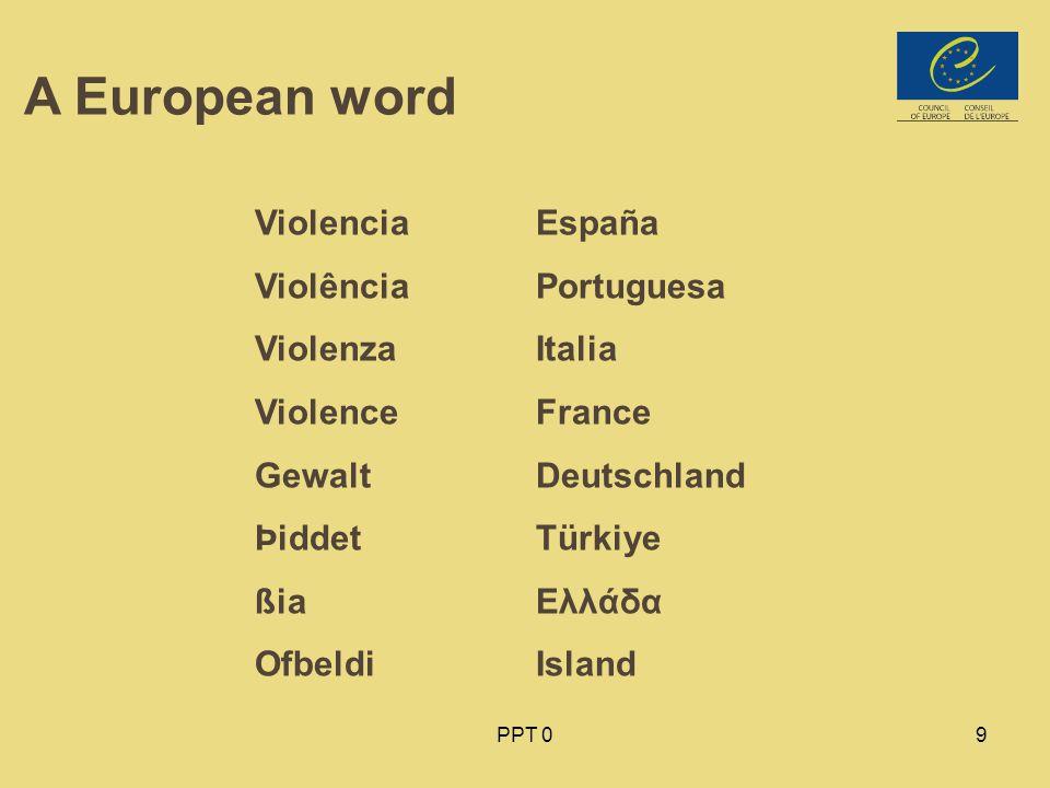 PPT 09 A European word Violencia Violência Violenza Violence Gewalt Þiddet ßia Ofbeldi España Portuguesa Italia France Deutschland Türkiye Ελλάδα Island