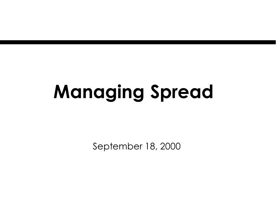 Managing Spread September 18, 2000