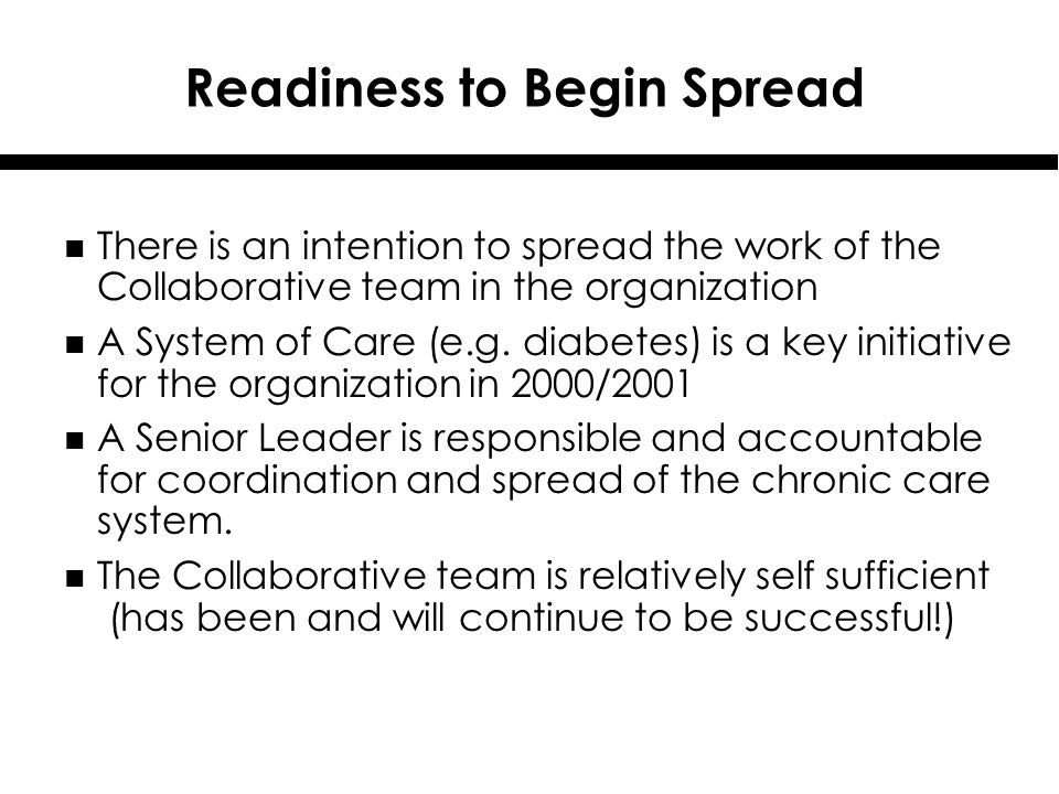 Readiness to Begin Spread n There is an intention to spread the work of the Collaborative team in the organization n A System of Care (e.g.