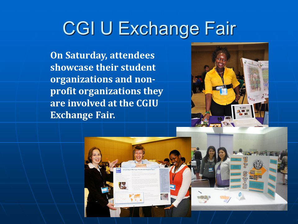 CGI U Exchange Fair On Saturday, attendees showcase their student organizations and non- profit organizations they are involved at the CGIU Exchange F